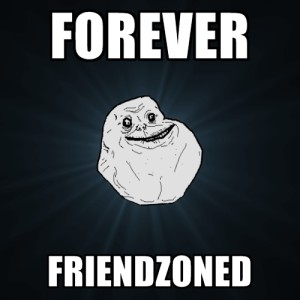 Forever friendzoned
